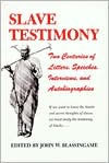 Slave Testimony: Two Centuries of Letters, Speeches, Interviews, and Autobiographies book cover