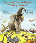 """Stand Back,"" Said the Elephant, ""I'm Going to Sneeze!"" book cover"